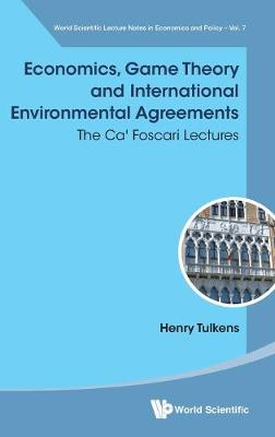 Economics, Game Theory And International Environmental Agreements: The Ca' Foscari Lectures - World Scientific Lecture Notes in Economics (Hardback)