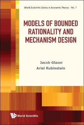 Models Of Bounded Rationality And Mechanism Design - World Scientific Series In Economic Theory 7 (Hardback)