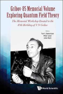 Gribov-85 Memorial Volume: Exploring Quantum Field Theory - Proceedings Of The Memorial Workshop Devoted To The 85th Birthday Of V N Gribov (Hardback)