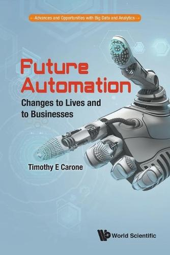 Future Automation: Changes To Lives And To Businesses - Advances and Opportunities with Big Data and Analytics 2 (Paperback)