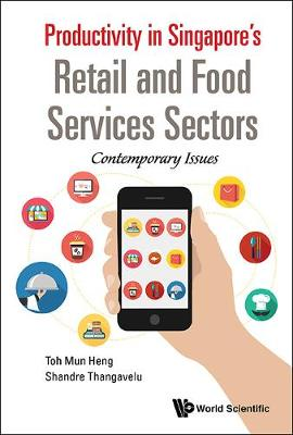 Productivity In Singapore's Retail And Food Services Sectors: Contemporary Issues (Hardback)