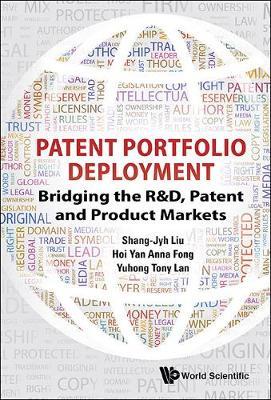 Patent Portfolio Deployment: Bridging The R&d, Patent And Product Markets (Hardback)