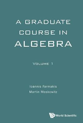 Graduate Course In Algebra, A - Volume 1 (Hardback)