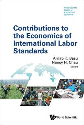 Contributions To The Economics Of International Labor Standards - World Scientific Studies in International Economics 59 (Hardback)