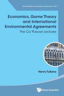 Economics, Game Theory And International Environmental Agreements: The Ca' Foscari Lectures - World Scientific Lecture Notes in Economics (Paperback)