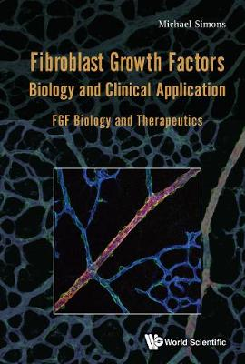 Fibroblast Growth Factors: Biology And Clinical Application - Fgf Biology And Therapeutics (Hardback)