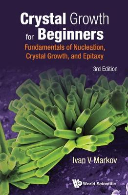 Crystal Growth For Beginners: Fundamentals Of Nucleation, Crystal Growth And Epitaxy (Third Edition) (Hardback)