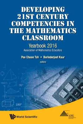 Developing 21st Century Competencies In The Mathematics Classroom: Yearbook 2016, Association Of Mathematics Educators (Hardback)