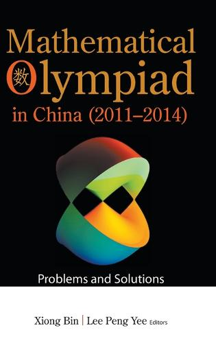 Mathematical Olympiad In China (2011-2014): Problems And Solutions - Mathematical Olympiad Series 15 (Hardback)