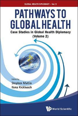 Pathways To Global Health: Case Studies In Global Health Diplomacy - Volume 2 - Global Health Diplomacy 5 (Hardback)