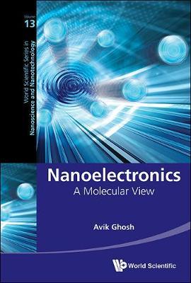 Nanoelectronics: A Molecular View - World Scientific Series in Nanoscience and Nanotechnology 13 (Hardback)