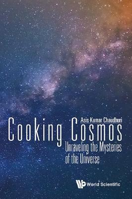 Cooking Cosmos: Unraveling The Mysteries Of The Universe (Hardback)