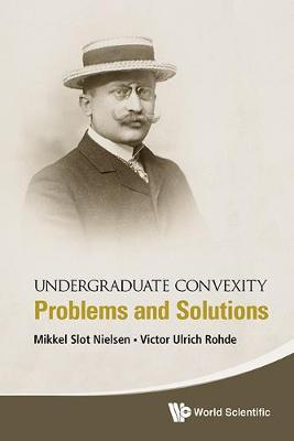 Undergraduate Convexity: Problems And Solutions (Hardback)