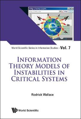 Information Theory Models Of Instabilities In Critical Systems - World Scientific Series in Information Studies 7 (Hardback)