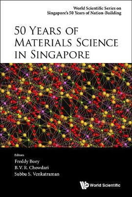 50 Years Of Materials Science In Singapore - World Scientific Series on Singapore's 50 Years of Nation-Building (Paperback)
