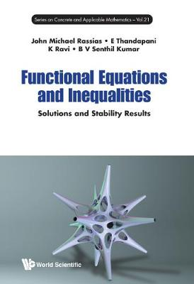 Functional Equations And Inequalities: Solutions And Stability Results - Series on Concrete & Applicable Mathematics 21 (Hardback)