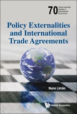 Policy Externalities And International Trade Agreements - World Scientific Studies in International Economics (Hardback)