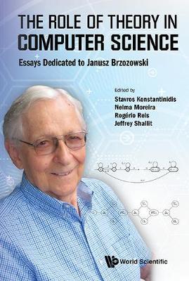 Role Of Theory In Computer Science, The: Essays Dedicated To Janusz Brzozowski (Hardback)