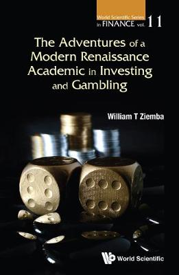 Adventures Of A Modern Renaissance Academic In Investing And Gambling, The - World Scientific Series in Finance 12 (Hardback)