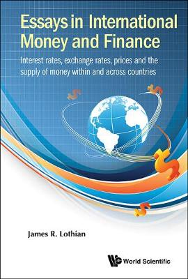 Essays In International Money And Finance: Interest Rates, Exchange Rates, Prices And The Supply Of Money Within And Across Countries (Hardback)