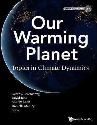Our Warming Planet: Topics In Climate Dynamics - Lectures In Climate Change 1 (Hardback)