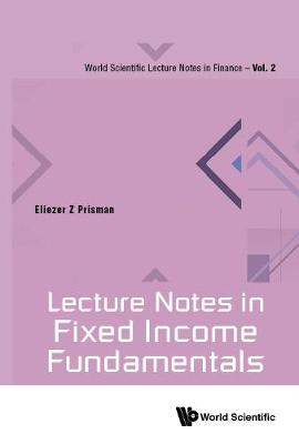 Lecture Notes In Fixed Income Fundamentals - World Scientific Lecture Notes In Finance 2 (Paperback)