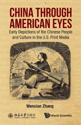 China Through American Eyes: Early Depictions Of The Chinese People And Culture In The Us Print Media (Hardback)