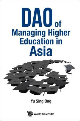 Dao Of Managing Higher Education In Asia (Hardback)