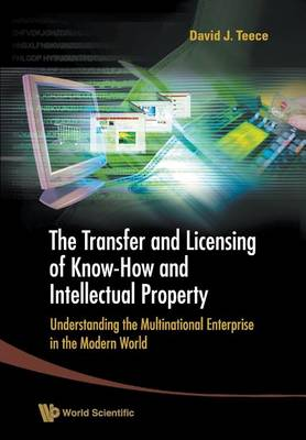 Transfer And Licensing Of Know-how And Intellectual Property, The: Understanding The Multinational Enterprise In The Modern World (Paperback)