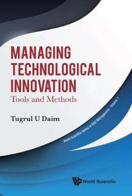 Managing Technological Innovation: Tools And Methods - World Scientific Series In R&d Management 1 (Hardback)