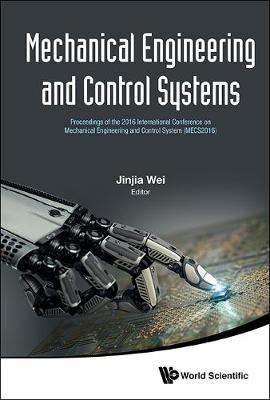 Mechanical Engineering And Control Systems - Proceedings Of The 2016 International Conference On Mechanical Engineering And Control System (Mecs2016) (Hardback)