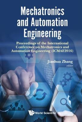 Mechatronics And Automation Engineering - Proceedings Of The 2016 International Conference (Icmae2016) (Hardback)