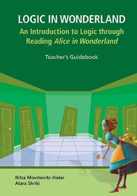 Logic In Wonderland: An Introduction To Logic Through Reading Alice's Adventures In Wonderland - Teacher's Guidebook (Hardback)