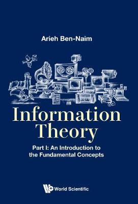 Information Theory - Part I: An Introduction To The Fundamental Concepts (Hardback)