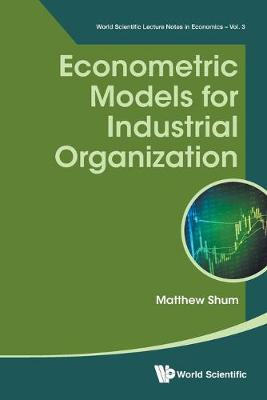 Econometric Models For Industrial Organization - World Scientific Lecture Notes in Economics 3 (Paperback)