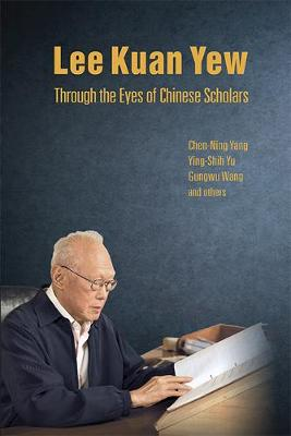 Lee Kuan Yew Through The Eyes Of Chinese Scholars (Paperback)