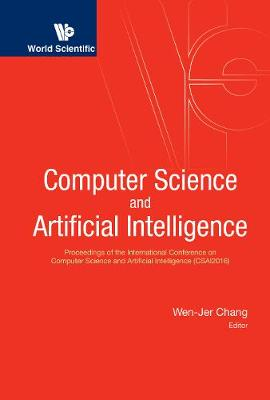 Computer Science And Artificial Intelligence - Proceedings Of The International Conference On Computer Science And Artificial Intelligence (Csai2016) (Hardback)