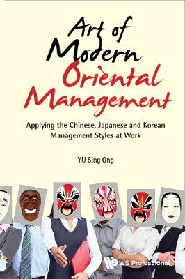 Art Of Modern Oriental Management: Applying The Chinese, Japanese And Korean Management Styles At Work (Hardback)