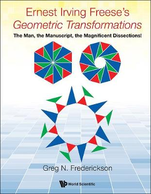 "Ernest Irving Freese's ""Geometric Transformations"": The Man, The Manuscript, The Magnificent Dissections! (Hardback)"