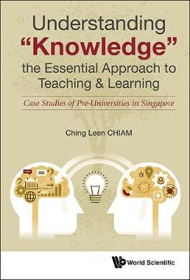 "Understanding ""Knowledge"", The Essential Approach To Teaching & Learning: Case Studies Of Pre-universities In Singapore (Hardback)"