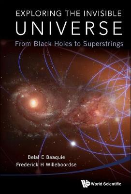 Exploring The Invisible Universe: From Black Holes To Superstrings (Paperback)