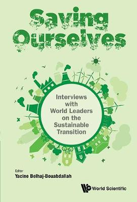 Saving Ourselves: Interviews With World Leaders On The Sustainable Transition (Hardback)