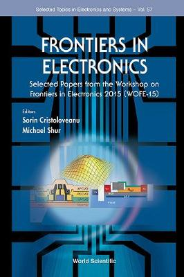 Frontiers In Electronics - Selected Papers From The Workshop On Frontiers In Electronics 2015 (Wofe-15) - Selected Topics in Electronics and Systems 57 (Hardback)