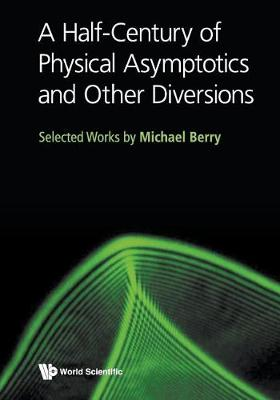 Half-century Of Physical Asymptotics And Other Diversions, A: Selected Works By Michael Berry (Paperback)