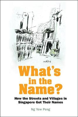 What's In The Name? How The Streets And Villages In Singapore Got Their Names (Hardback)