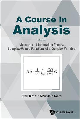 Course In Analysis, A - Vol. Iii: Measure And Integration Theory, Complex-valued Functions Of A Complex Variable (Hardback)
