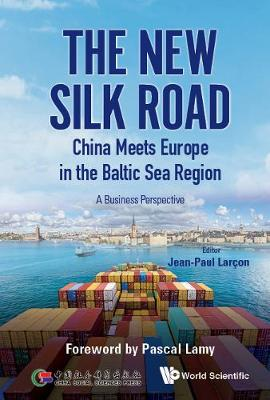 New Silk Road: China Meets Europe In The Baltic Sea Region, The - A Business Perspective (Hardback)