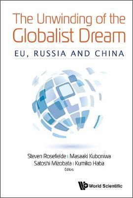 Unwinding Of The Globalist Dream, The: Eu, Russia And China (Hardback)