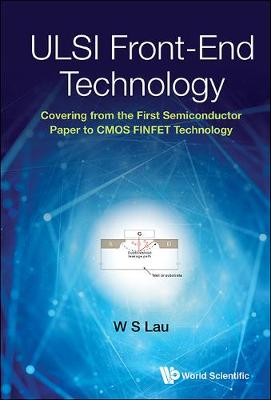Ulsi Front-end Technology: Covering From The First Semiconductor Paper To Cmos Finfet Technology (Hardback)