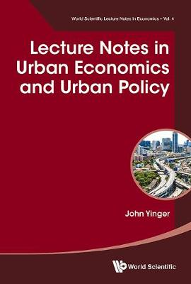 Lecture Notes In Urban Economics And Urban Policy - World Scientific Lecture Notes in Economics 4 (Hardback)